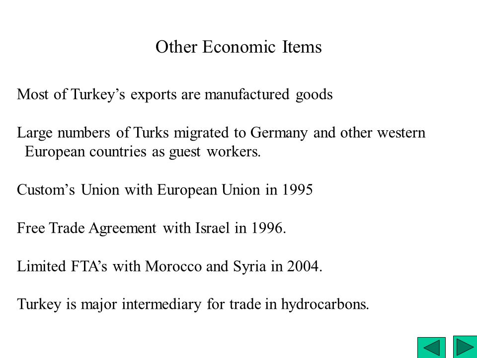 Other Economic Items Most of Turkey's exports are manufactured goods Large numbers of Turks migrated to Germany and other western European countries a