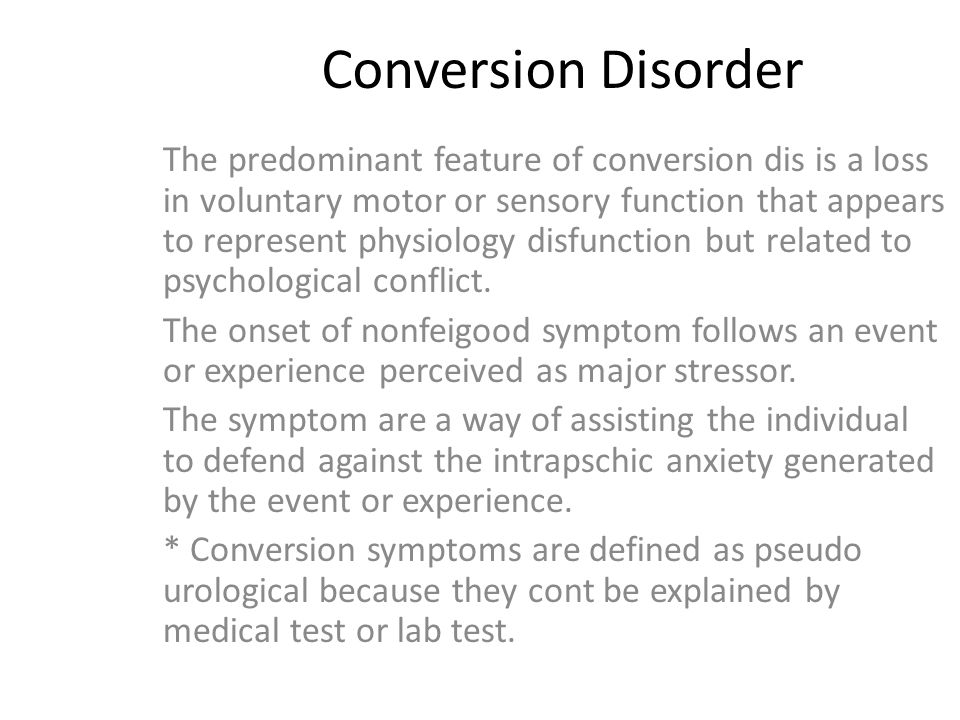 Conversion Disorder The predominant feature of conversion dis is a loss in voluntary motor or sensory function that appears to represent physiology disfunction but related to psychological conflict.