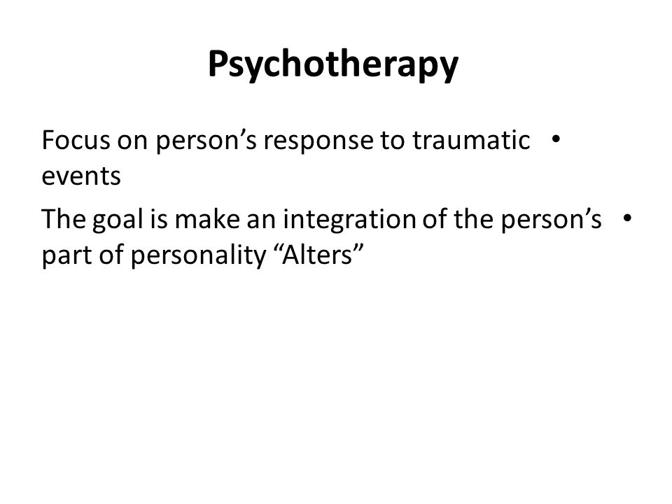 "Psychotherapy Focus on person's response to traumatic events The goal is make an integration of the person's part of personality ""Alters"""