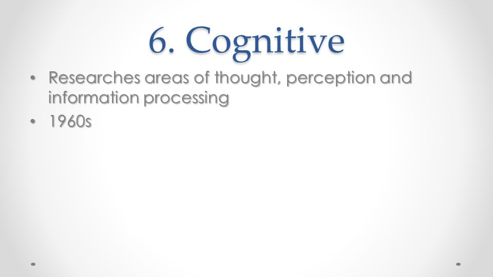 6. Cognitive Researches areas of thought, perception and information processing Researches areas of thought, perception and information processing 196