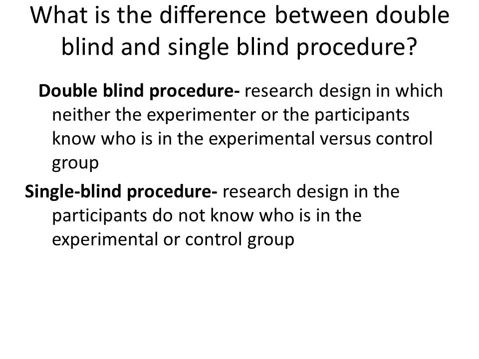 Confounding Variables Experimenter bias- researcher's expectations about the outcome of a study influence the results Q: How can we eliminate experimenter bias?