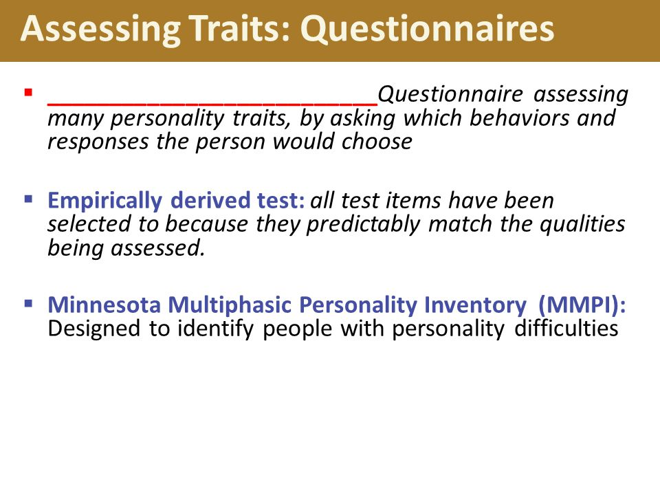 Assessing Traits: Questionnaires  __________________________Questionnaire assessing many personality traits, by asking which behaviors and responses