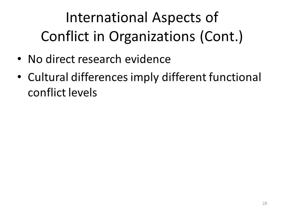 International Aspects of Conflict in Organizations (Cont.) No direct research evidence Cultural differences imply different functional conflict levels 28