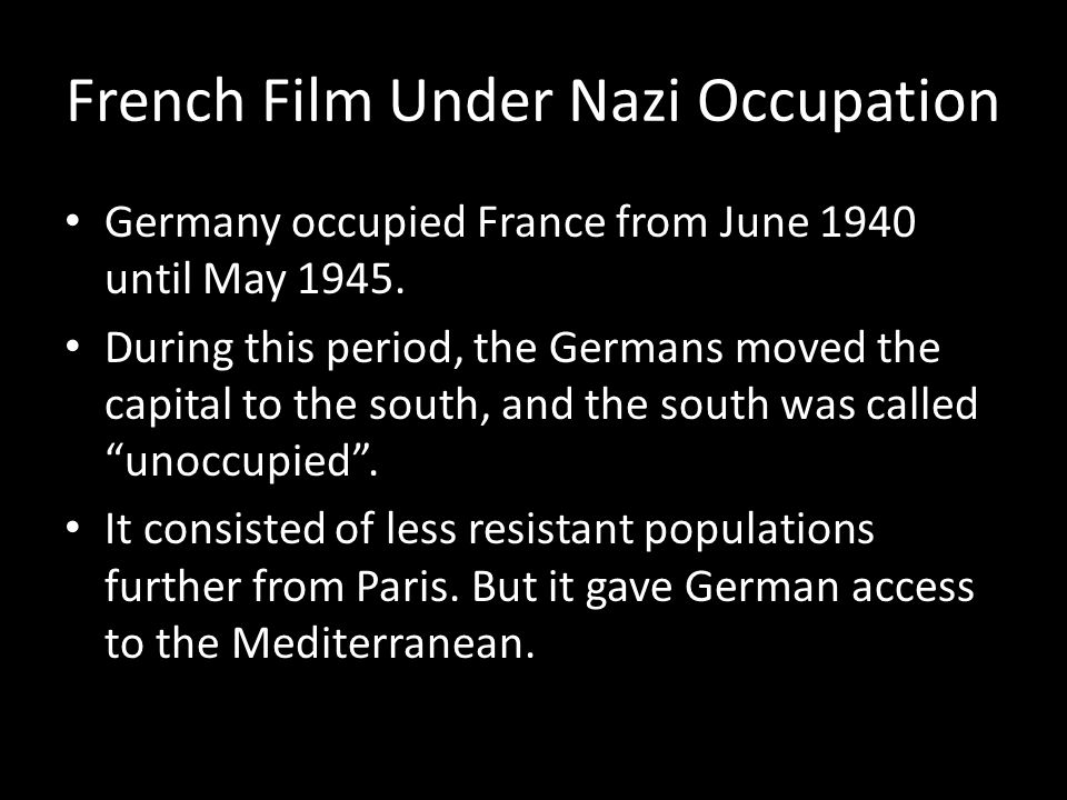 French Film Under Nazi Occupation Germany occupied France from June 1940 until May 1945.