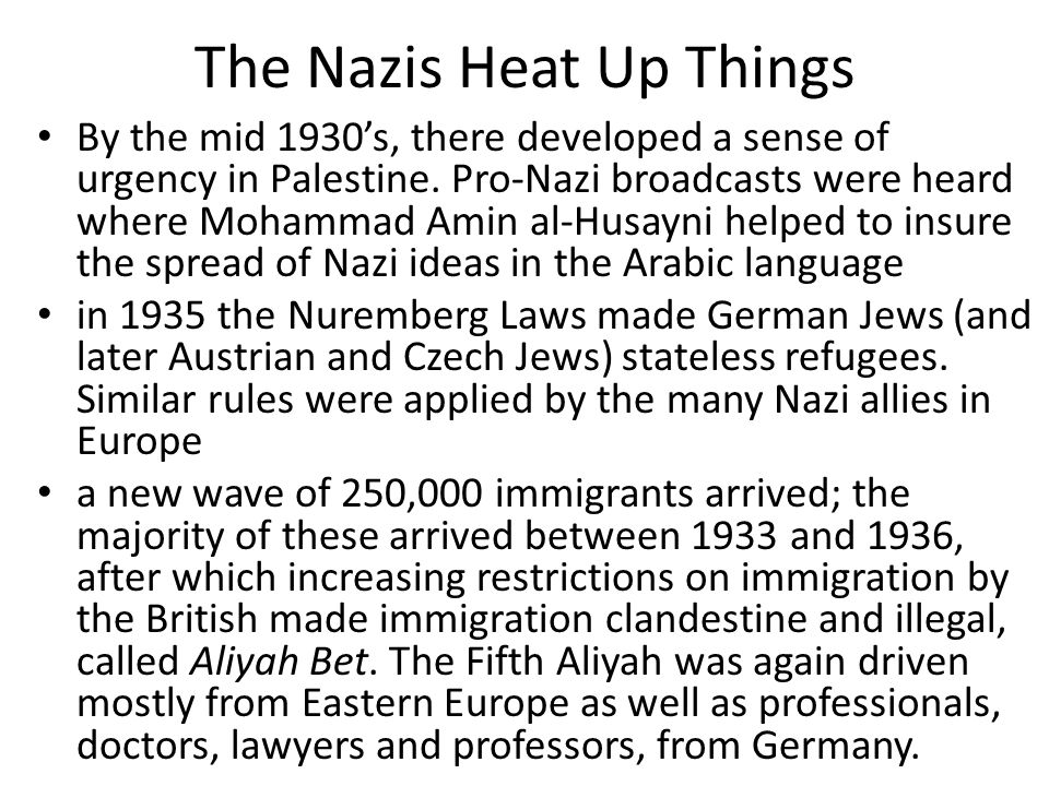 The Nazis Heat Up Things By the mid 1930's, there developed a sense of urgency in Palestine.