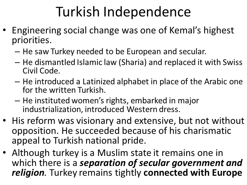 Turkish Independence Engineering social change was one of Kemal's highest priorities.