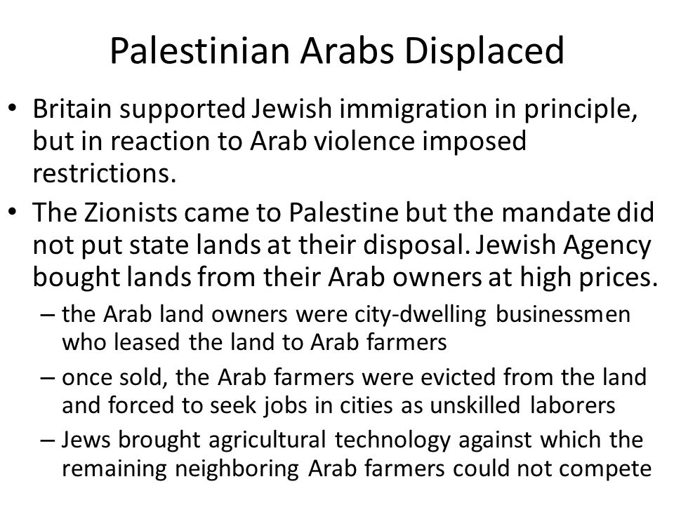 Palestinian Arabs Displaced Britain supported Jewish immigration in principle, but in reaction to Arab violence imposed restrictions.