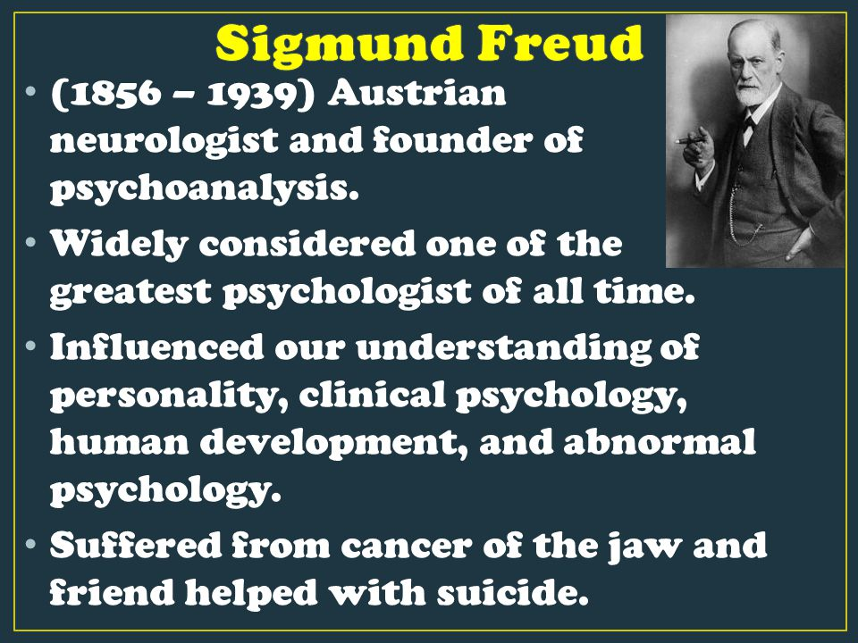 (1856 – 1939) Austrian neurologist and founder of psychoanalysis.