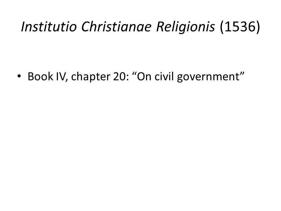 Institutio Christianae Religionis (1536) Book IV, chapter 20: On civil government
