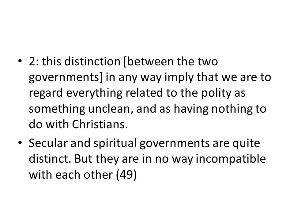 2: this distinction [between the two governments] in any way imply that we are to regard everything related to the polity as something unclean, and as having nothing to do with Christians.