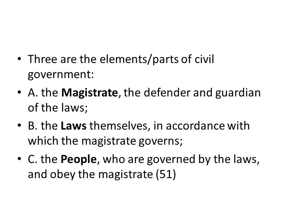 Three are the elements/parts of civil government: A.