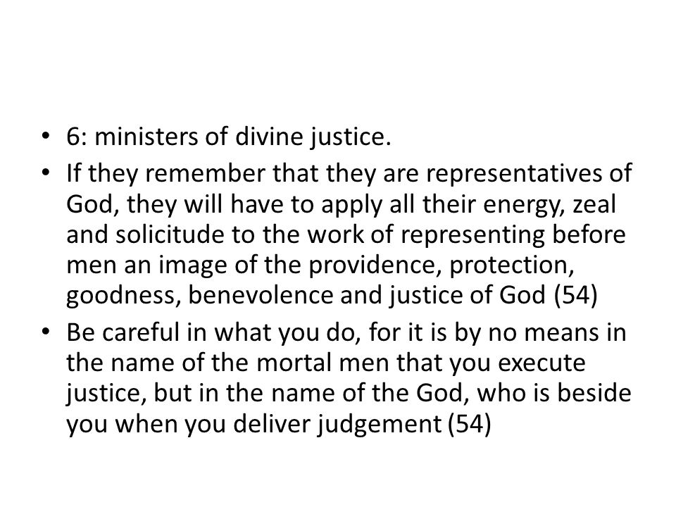 6: ministers of divine justice. If they remember that they are representatives of God, they will have to apply all their energy, zeal and solicitude t