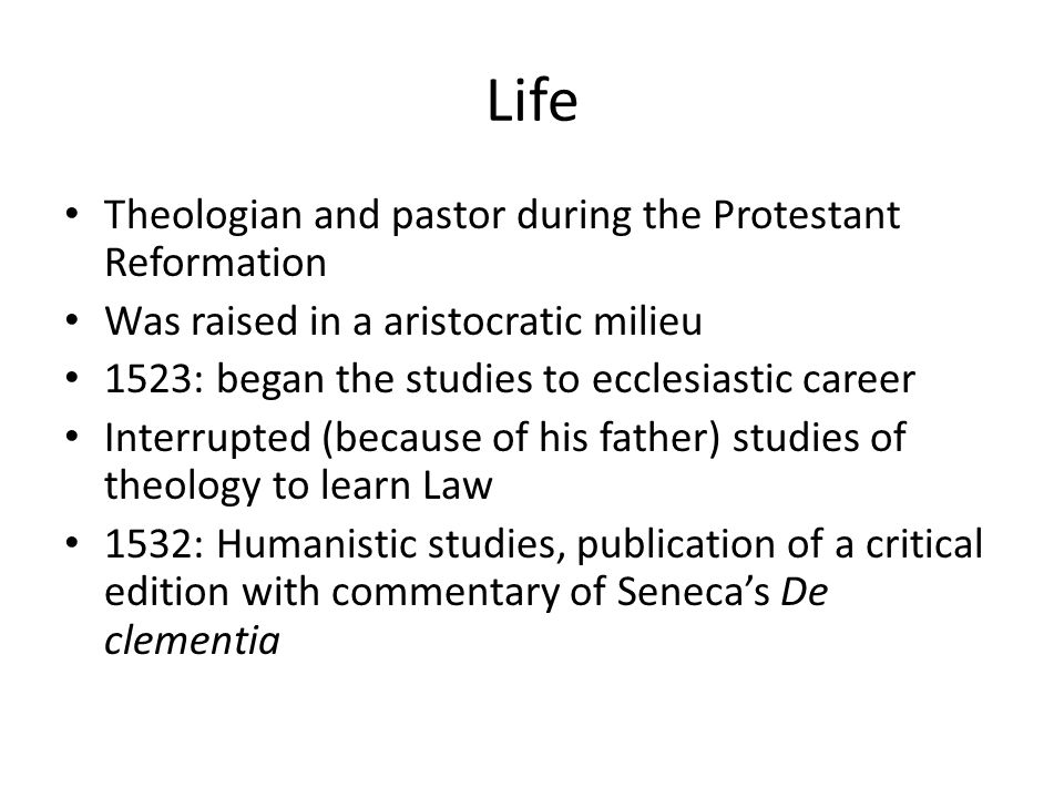 Life Theologian and pastor during the Protestant Reformation Was raised in a aristocratic milieu 1523: began the studies to ecclesiastic career Interr