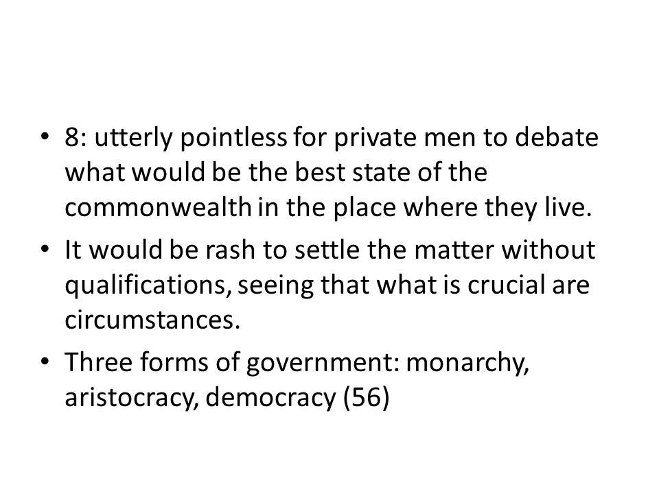 8: utterly pointless for private men to debate what would be the best state of the commonwealth in the place where they live.