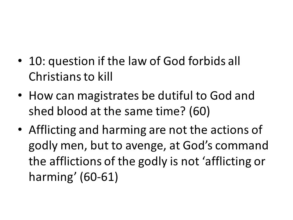 10: question if the law of God forbids all Christians to kill How can magistrates be dutiful to God and shed blood at the same time.
