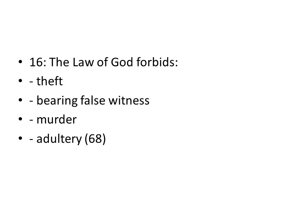 16: The Law of God forbids: - theft - bearing false witness - murder - adultery (68)