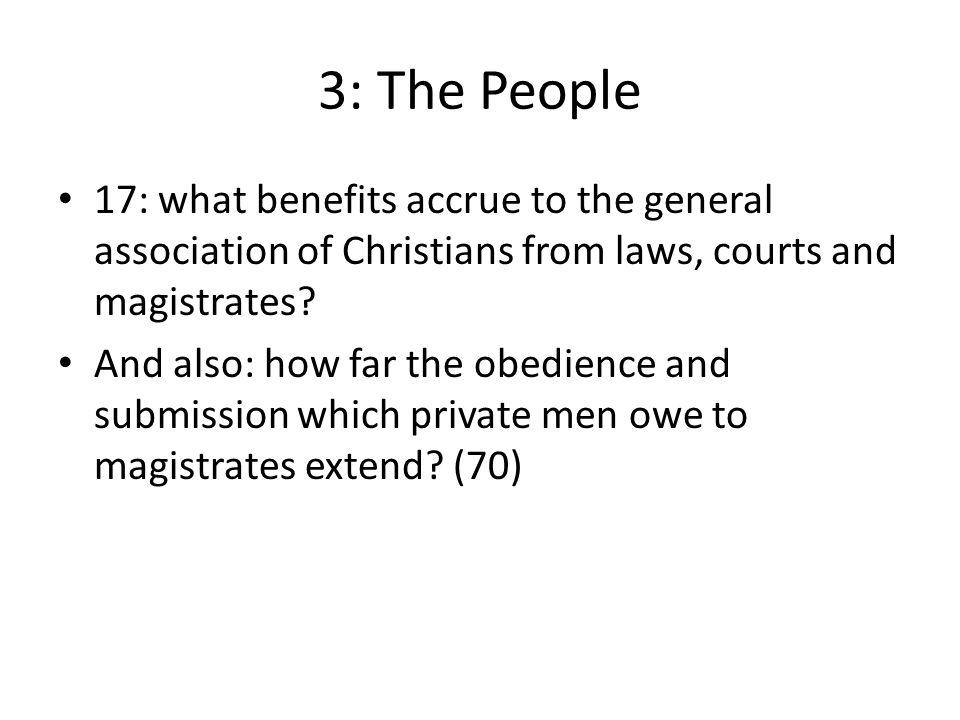 3: The People 17: what benefits accrue to the general association of Christians from laws, courts and magistrates? And also: how far the obedience and