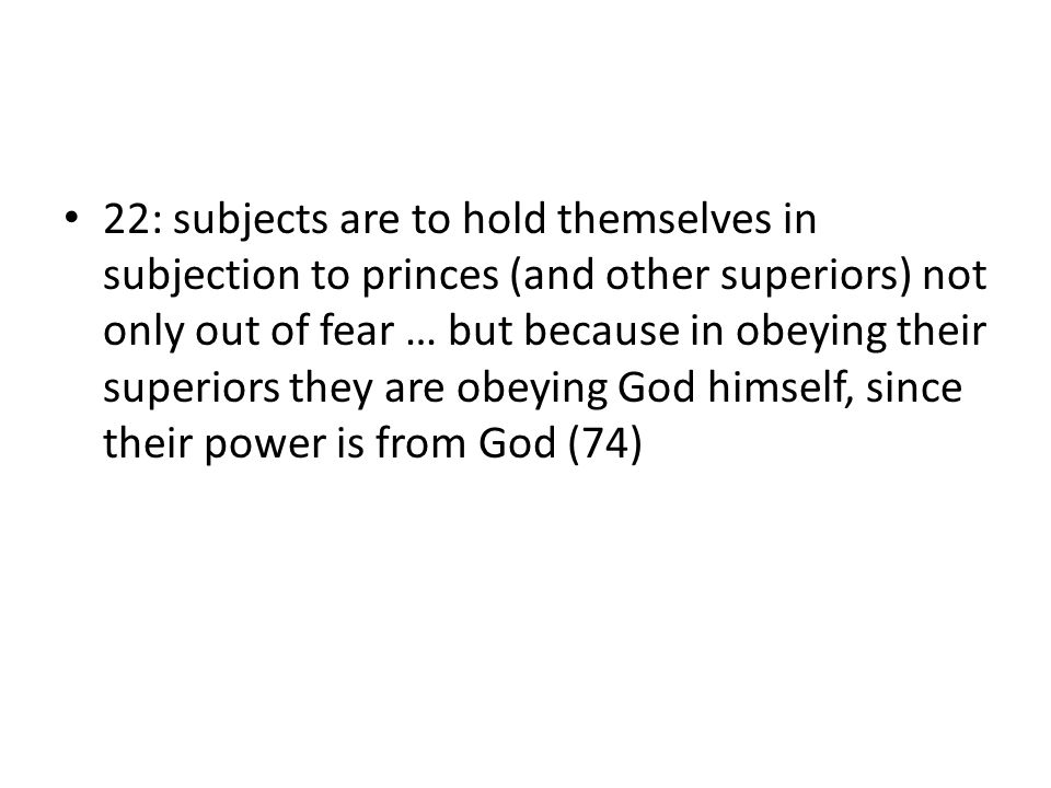 22: subjects are to hold themselves in subjection to princes (and other superiors) not only out of fear … but because in obeying their superiors they
