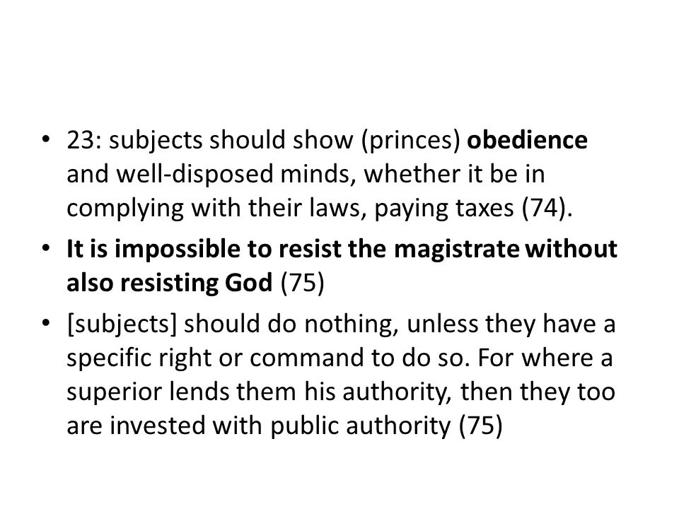 23: subjects should show (princes) obedience and well-disposed minds, whether it be in complying with their laws, paying taxes (74).