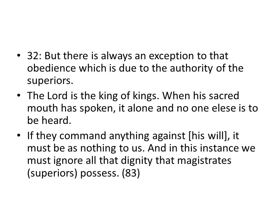 32: But there is always an exception to that obedience which is due to the authority of the superiors. The Lord is the king of kings. When his sacred