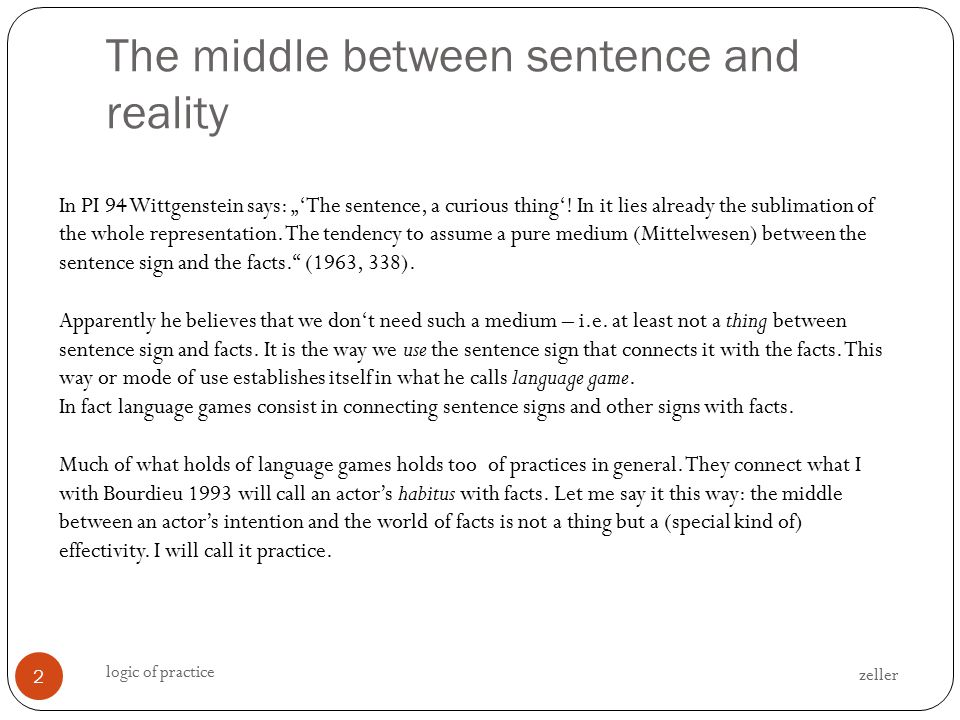 """The middle between sentence and reality zeller logic of practice 2 In PI 94 Wittgenstein says: """"'The sentence, a curious thing'."""