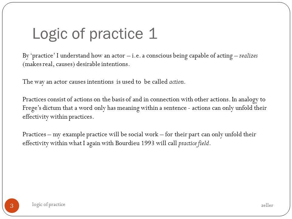 Logic of practice 1 zeller logic of practice 3 By 'practice' I understand how an actor – i.e.