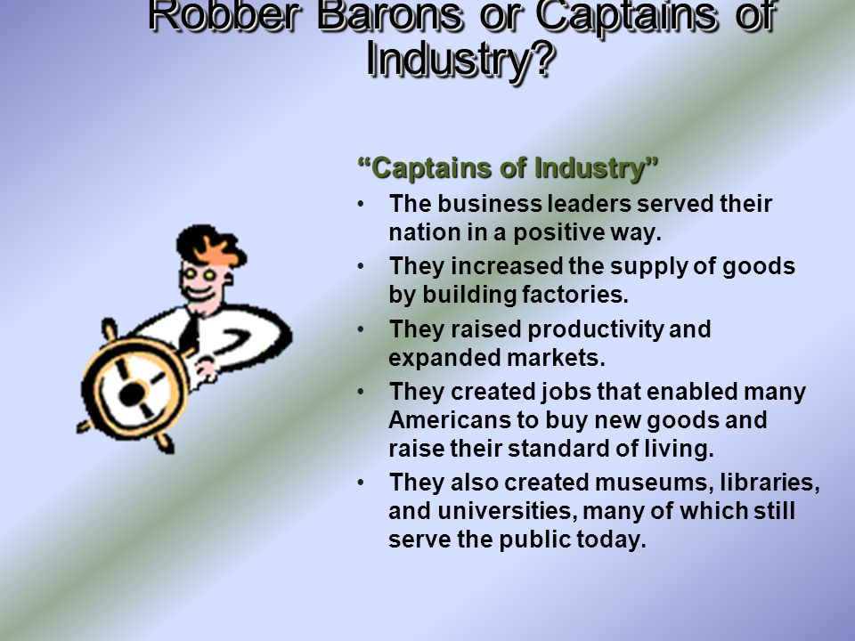 "Robber Barons or Captains of Industry? ""Robber Barons"" Business leaders built their fortunes by stealing from the public. They drained the country of"
