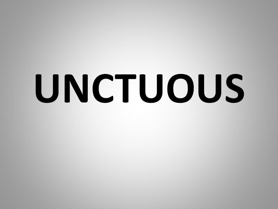 UNCTUOUS
