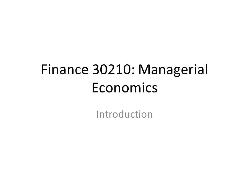 Finance 30210: Managerial Economics Introduction