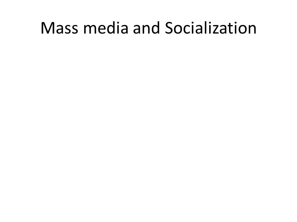 Mass media and Socialization