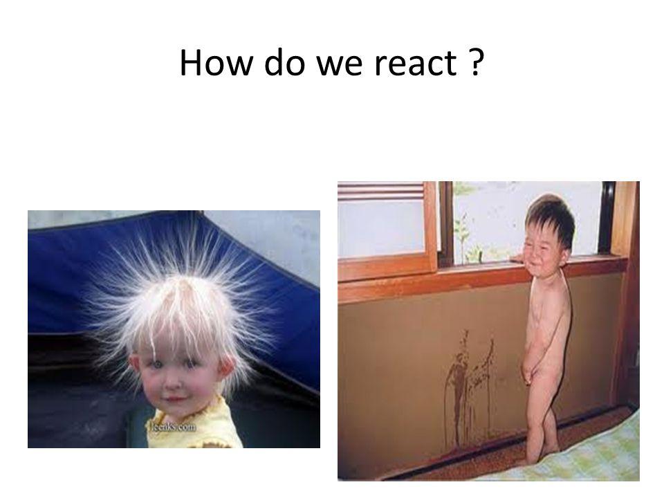 How do we react