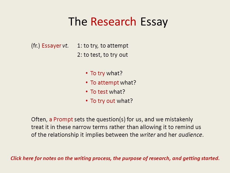 The Research Essay (fr.) Essayer vt. 1: to try, to attempt 2: to test, to try out To try what.
