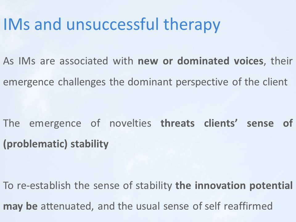 As IMs are associated with new or dominated voices, their emergence challenges the dominant perspective of the client The emergence of novelties threats clients' sense of (problematic) stability To re-establish the sense of stability the innovation potential may be attenuated, and the usual sense of self reaffirmed IMs and unsuccessful therapy