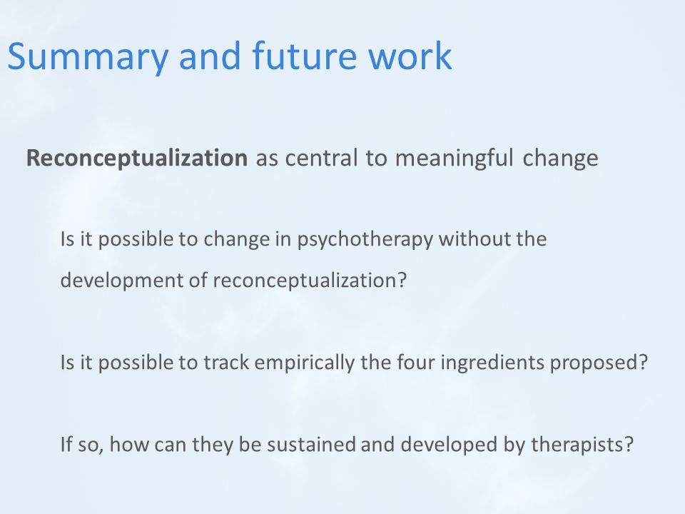 Reconceptualization as central to meaningful change Is it possible to change in psychotherapy without the development of reconceptualization.