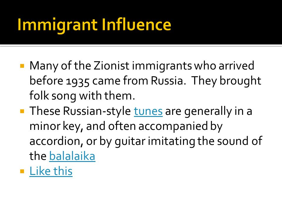  Many of the Zionist immigrants who arrived before 1935 came from Russia. They brought folk song with them.  These Russian-style tunes are generally