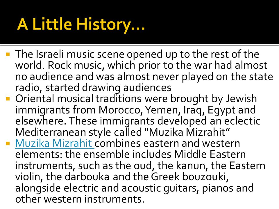  The Israeli music scene opened up to the rest of the world. Rock music, which prior to the war had almost no audience and was almost never played on