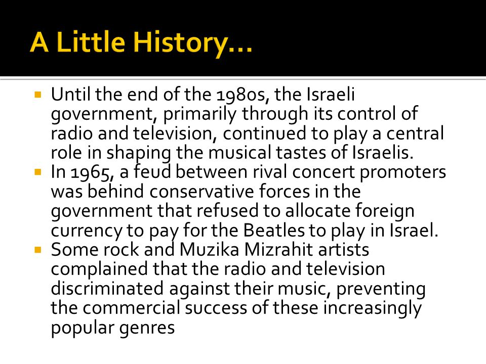  Until the end of the 1980s, the Israeli government, primarily through its control of radio and television, continued to play a central role in shapi