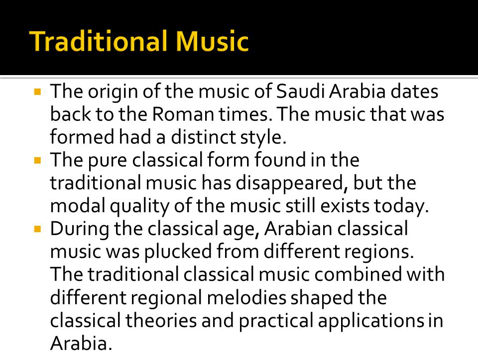 The origin of the music of Saudi Arabia dates back to the Roman times.