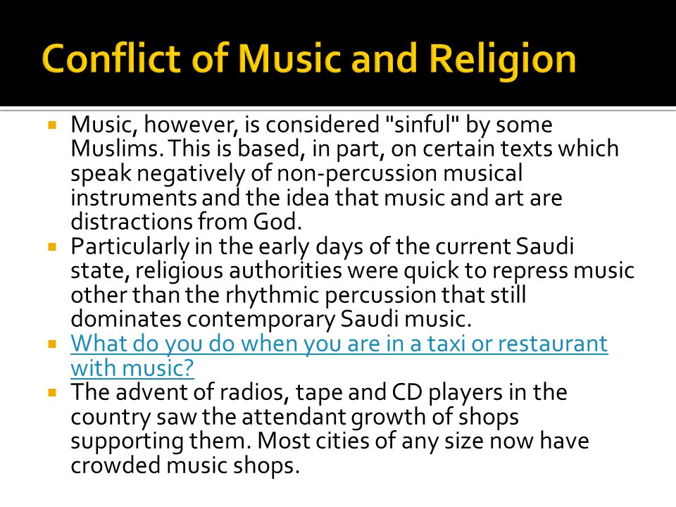  Music, however, is considered sinful by some Muslims.