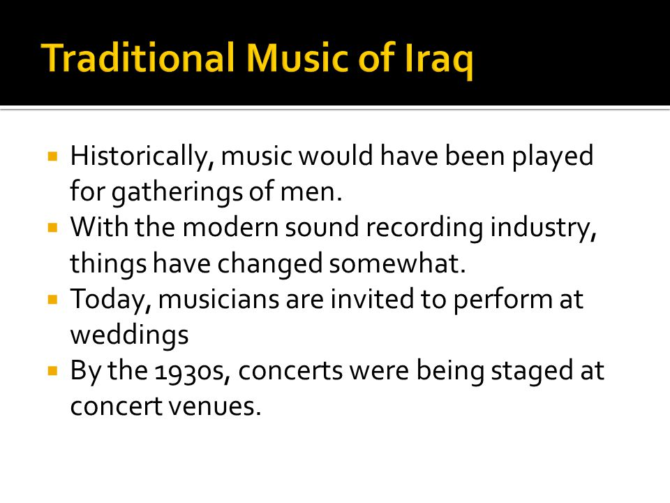 Historically, music would have been played for gatherings of men.
