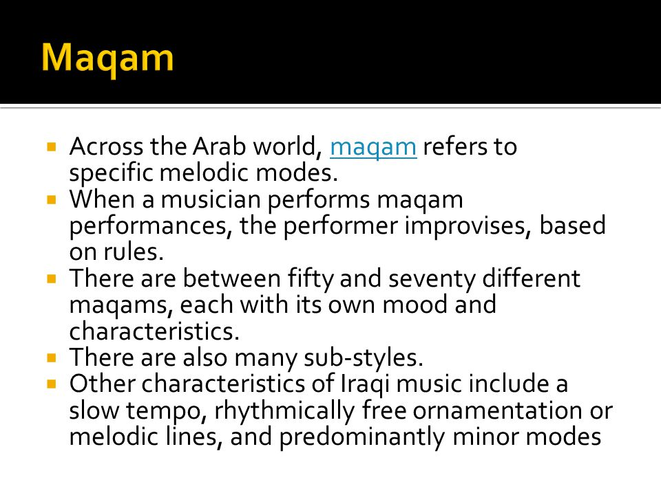  Across the Arab world, maqam refers to specific melodic modes.maqam  When a musician performs maqam performances, the performer improvises, based o