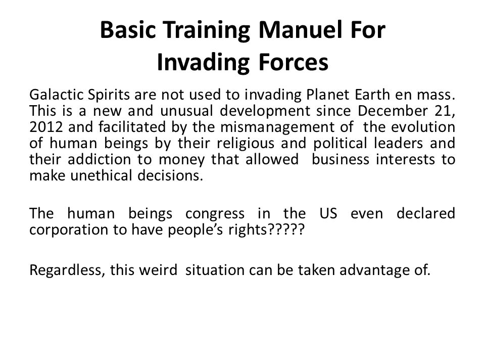 Basic Training Manuel For Invading Forces Galactic Spirits are not used to invading Planet Earth en mass.
