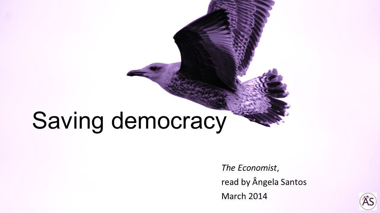 Saving democracy The Economist, read by Ângela Santos March 2014