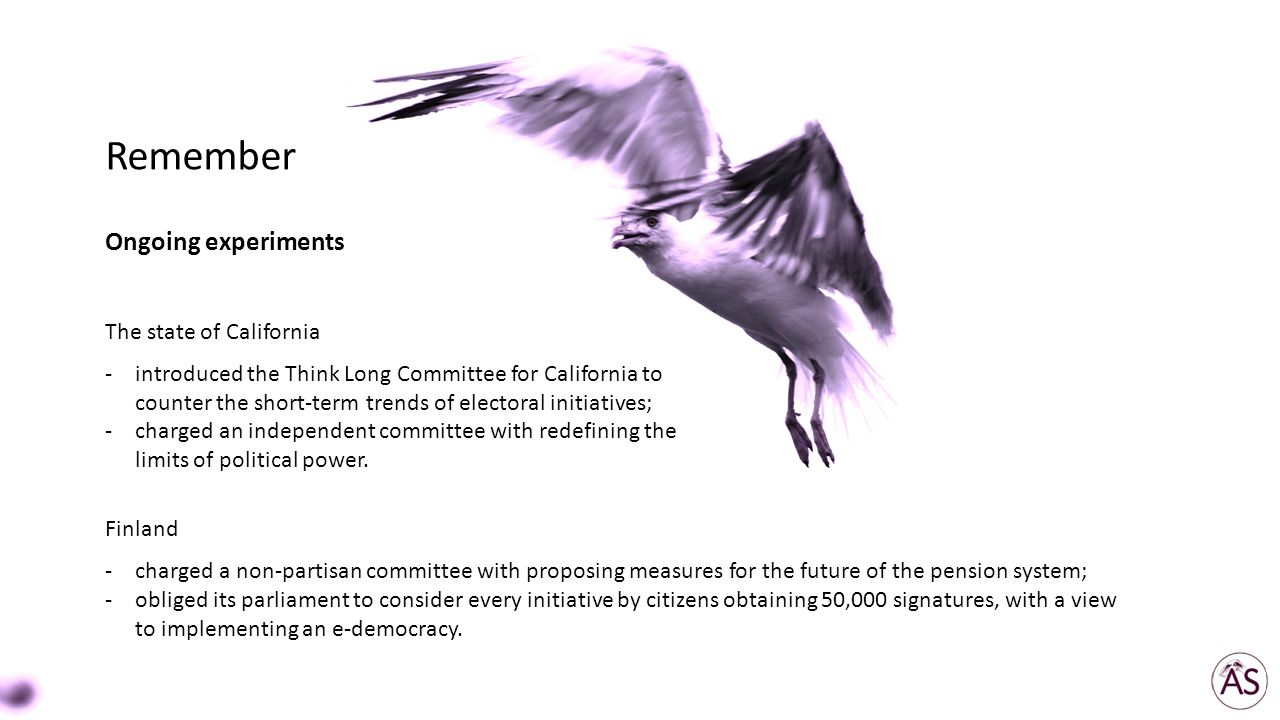 The state of California -introduced the Think Long Committee for California to counter the short-term trends of electoral initiatives; -charged an independent committee with redefining the limits of political power.
