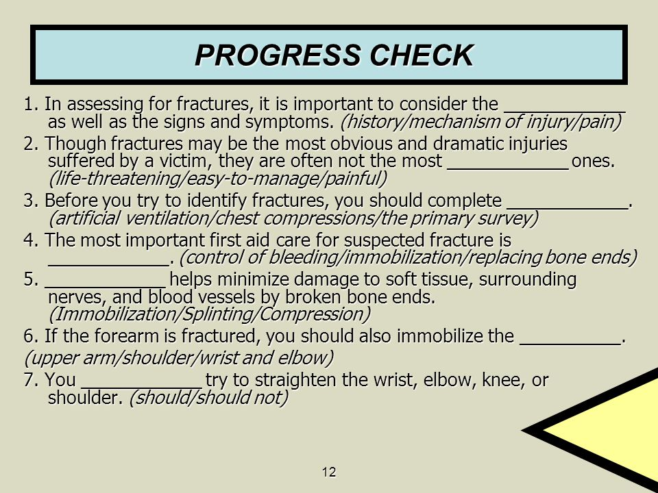 12 PROGRESS CHECK PROGRESS CHECK 1. In assessing for fractures, it is important to consider the ____________ as well as the signs and symptoms. (histo