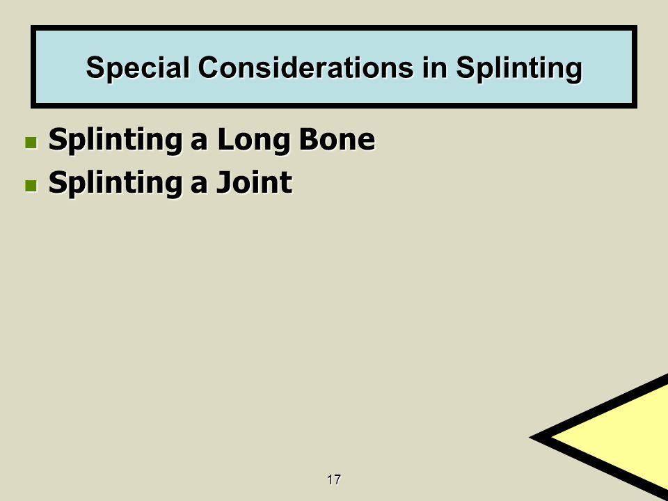 17 Special Considerations in Splinting Splinting a Long Bone Splinting a Long Bone Splinting a Joint Splinting a Joint