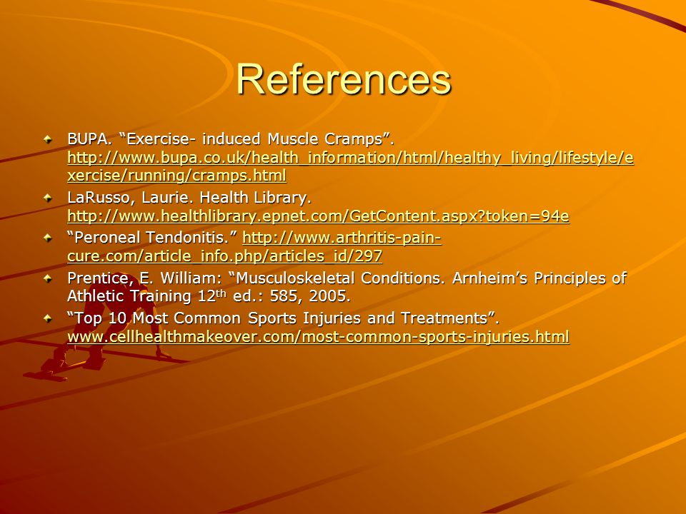 References BUPA. Exercise- induced Muscle Cramps .