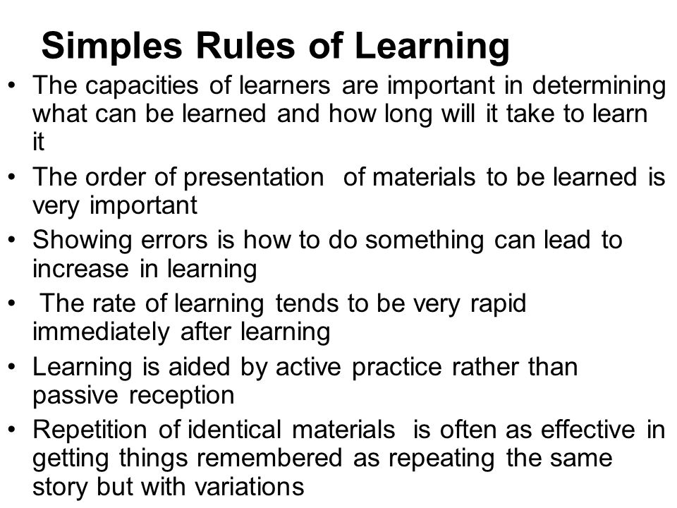 Simples Rules of Learning The capacities of learners are important in determining what can be learned and how long will it take to learn it The order