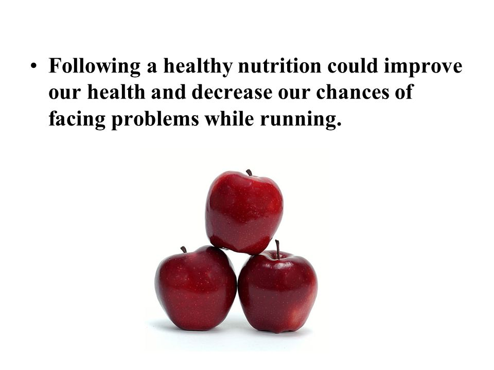 Following a healthy nutrition could improve our health and decrease our chances of facing problems while running.