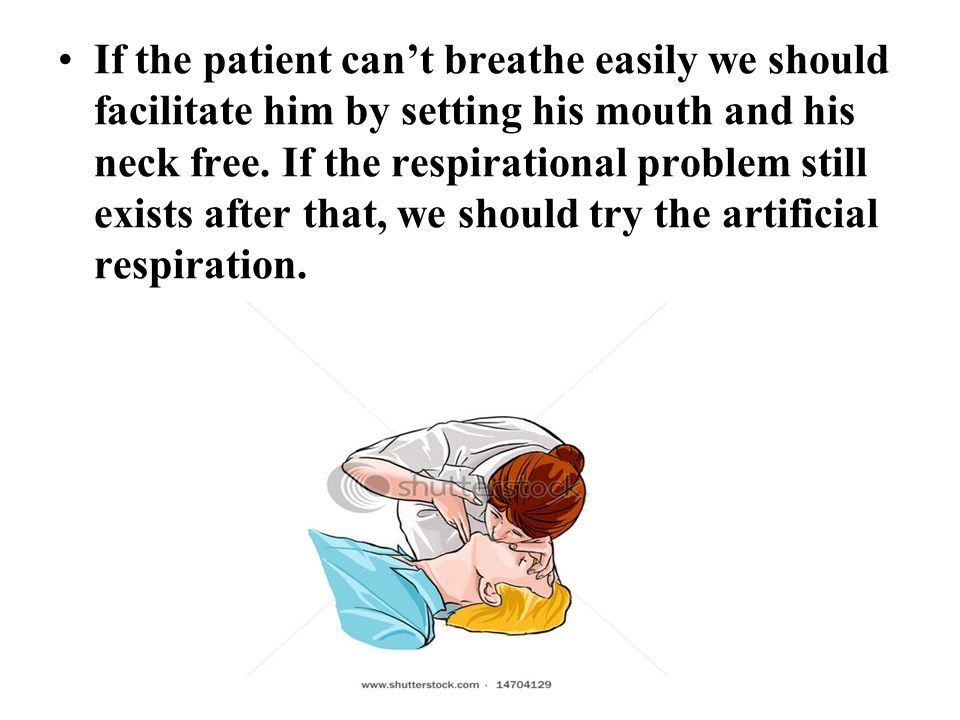 If the patient can't breathe easily we should facilitate him by setting his mouth and his neck free.